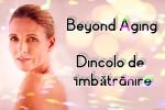 See Beyond Aging / Dincolo de imbatranire details