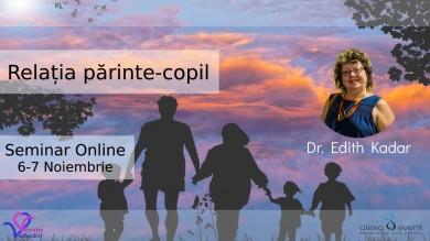 Relatia parinte-copil cu Dr Edith Kadar. Seminar Online 2021