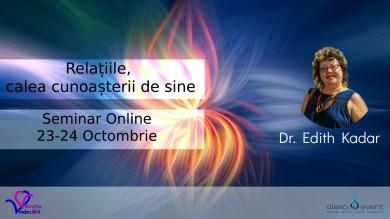 Relatiile, calea spre cunoastea de sine cu dr.Edith Kadar. Seminar Online