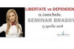 See Seminar Brasov: Libertate versus dependente! cu Luana Ibacka details