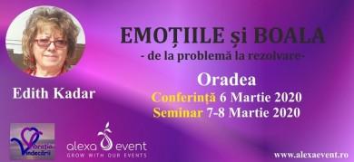 Seminar Oradea. Emotiile si Boala cu dr. Edith Kadar