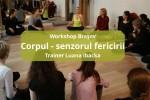 Vedeti detalii pentru Workshop Brasov: Corpul, senzorul fericirii cu Luana Ibacka
